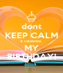 dont KEEP CALM & celebrate  MY BIRTHDAY! - Personalised Poster A4 size