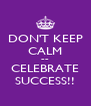 DON'T KEEP CALM ~~ CELEBRATE SUCCESS!! - Personalised Poster A4 size