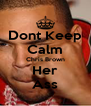 Dont Keep Calm Chris Brown Her Ass - Personalised Poster A4 size