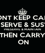 DONT KEEP CALM CONSERVE & SUSTAIN PRESERVE & MAINTAIN THEN CARRY  ON - Personalised Poster A4 size