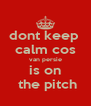 dont keep  calm cos van persie is on  the pitch - Personalised Poster A4 size
