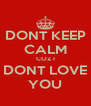 DONT KEEP CALM COZ I DONT LOVE YOU - Personalised Poster A4 size
