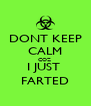 DONT KEEP CALM COZ  I JUST  FARTED - Personalised Poster A4 size