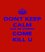 DONT KEEP CALM COZ IM GONNA  COME KILL U - Personalised Poster A4 size