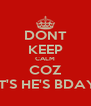 DONT KEEP CALM COZ IT'S HE'S BDAY - Personalised Poster A4 size