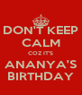 DON'T KEEP CALM COZ IT'S ANANYA'S BIRTHDAY - Personalised Poster A4 size