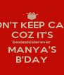 DON'T KEEP CALM COZ IT'S bestestsisterever MANYA'S B'DAY - Personalised Poster A4 size