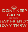 DONT KEEP CALM  coz its my  BEST FRIEND'S BDAY TMRW ! - Personalised Poster A4 size