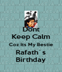 Dont Keep Calm Coz Its My Bestie Rafath`s Birthday - Personalised Poster A4 size