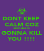 DONT KEEP  CALM COZ MEDUSA IS  GONNA KILL YOU !!!! - Personalised Poster A4 size