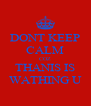 DONT KEEP CALM COZ THANIS IS WATHING U - Personalised Poster A4 size