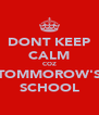 DONT KEEP CALM COZ TOMMOROW'S SCHOOL - Personalised Poster A4 size