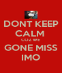 DONT KEEP CALM  COZ WE GONE MISS IMO - Personalised Poster A4 size