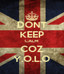DONT KEEP CALM COZ Y.O.L.O - Personalised Poster A4 size