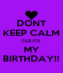 DONT KEEP CALM CUZ IT'S  MY BIRTHDAY!! - Personalised Poster A4 size