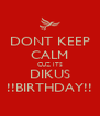 DONT KEEP CALM CUZ ITS DIKUS !!BIRTHDAY!! - Personalised Poster A4 size