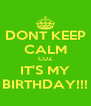 DONT KEEP CALM CUZ IT'S MY BIRTHDAY!!! - Personalised Poster A4 size