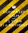 DONT KEEP CALM CUZ ITS YOUR  21st BIRTHDAY - Personalised Poster A4 size