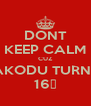 DONT KEEP CALM CUZ MAKODU TURNED 16♡ - Personalised Poster A4 size