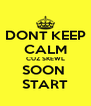 DONT KEEP CALM CUZ SKEWL SOON  START - Personalised Poster A4 size