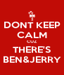 DONT KEEP CALM CUZ THERE'S BEN&JERRY - Personalised Poster A4 size