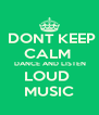 DONT KEEP CALM   DANCE AND LISTEN LOUD  MUSIC - Personalised Poster A4 size