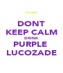 DONT KEEP CALM DRINK PURPLE  LUCOZADE - Personalised Poster A4 size