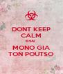 DONT KEEP CALM EISAI  MONO GIA TON POUTSO - Personalised Poster A4 size
