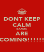 DONT KEEP CALM EXAMS ARE COMING!!!!!! - Personalised Poster A4 size