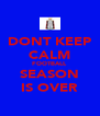DONT KEEP CALM FOOTBALL SEASON IS OVER - Personalised Poster A4 size