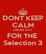 DONT KEEP CALM FREAK OUT FOR THE  Selection 3 - Personalised Poster A4 size