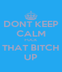 DONT KEEP CALM FUCK THAT BITCH UP - Personalised Poster A4 size