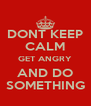DONT KEEP CALM GET ANGRY AND DO SOMETHING - Personalised Poster A4 size