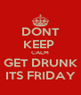 DONT KEEP  CALM GET DRUNK ITS FRIDAY - Personalised Poster A4 size