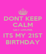 DONT KEEP CALM GET DRUNK ITS MY 21ST BIRTHDAY - Personalised Poster A4 size
