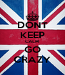 DONT KEEP CALM GO CRAZY - Personalised Poster A4 size
