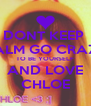 DONT KEEP  CALM GO CRAZY TO BE YOURSELF AND LOVE CHLOE - Personalised Poster A4 size