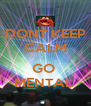 DONT KEEP CALM  GO  MENTAL  - Personalised Poster A4 size