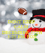 DONT KEEP  CALM   GO PACK GO !!! DECEMBER 27TH 3:25 PM FOX - Personalised Poster A4 size