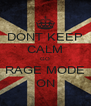 DONT KEEP CALM GO RAGE MODE ON - Personalised Poster A4 size