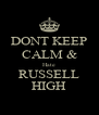 DONT KEEP CALM & Hate RUSSELL HIGH - Personalised Poster A4 size