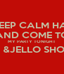 DONT KEEP CALM HAVE FUN AND COME TO MY PARTY TONIGHT JUGLE JUICE &JELLO SHOTS ON  DECK  - Personalised Poster A4 size