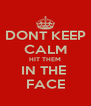 DONT KEEP CALM HIT THEM IN THE  FACE - Personalised Poster A4 size