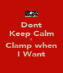 Dont Keep Calm I Clamp when I Want - Personalised Poster A4 size