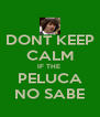 DONT KEEP CALM IF THE  PELUCA NO SABE - Personalised Poster A4 size