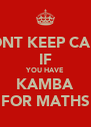 DONT KEEP CALM IF YOU HAVE KAMBA FOR MATHS - Personalised Poster A4 size