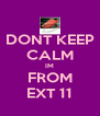 DONT KEEP CALM IM FROM EXT 11 - Personalised Poster A4 size