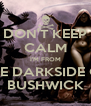 DON'T KEEP CALM I'M FROM THE DARKSIDE OF BUSHWICK - Personalised Poster A4 size