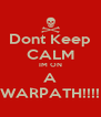 Dont Keep CALM IM ON A WARPATH!!!! - Personalised Poster A4 size
