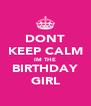 DONT KEEP CALM IM THE BIRTHDAY GIRL - Personalised Poster A4 size